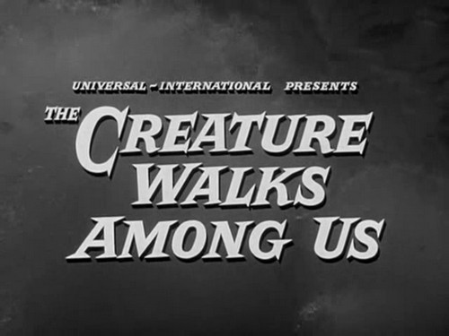 THE CREATURE WALKS AMONG US (1)